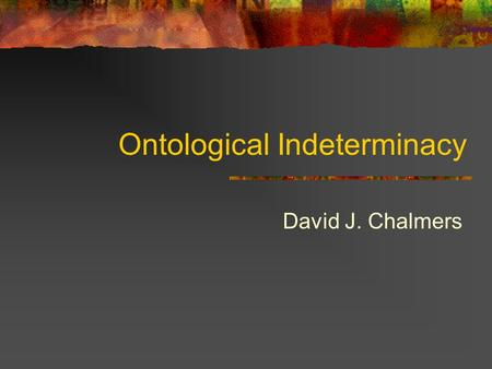 Ontological Indeterminacy David J. Chalmers. Metametaphysics Metaethics asks: What are we saying when we make ethical assertions? E.g. Such-and-such is.