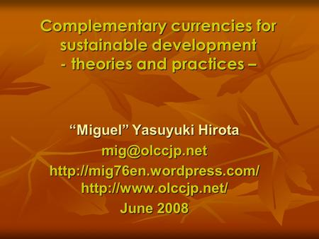 Complementary currencies for sustainable development - theories and practices – Miguel Yasuyuki Hirota