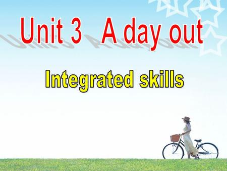 Unit 3 A day out Integrated skills.
