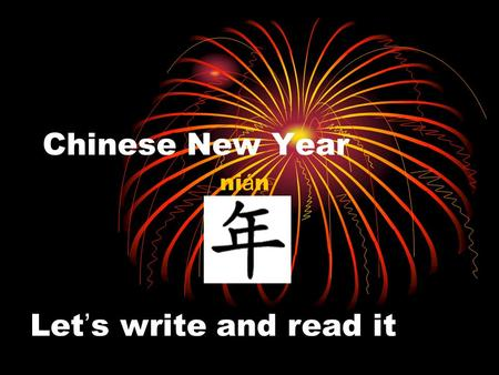 Chinese New Year ni á n Let s write and read it. Chinese New Year or Spring Festival is the most important of the traditional Chinese holidays. It is.