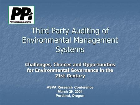 Third Party Auditing of Environmental Management Systems Challenges, Choices and Opportunities for Environmental Governance in the 21st Century ASPA Research.