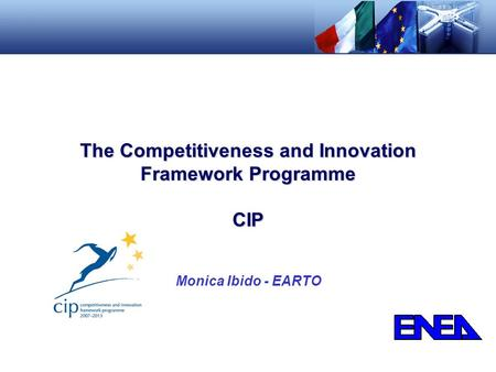 Monica Ibido - EARTO The Competitiveness and Innovation Framework Programme CIP.