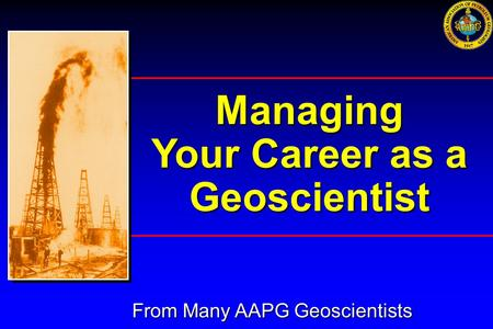 Managing Your Career as a Geoscientist From Many AAPG Geoscientists.
