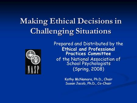 Making Ethical Decisions in Challenging Situations Prepared and Distributed by the Ethical and Professional Practices Committee of the National Association.