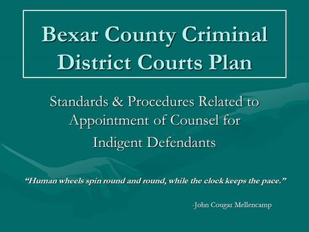 Bexar County Criminal District Courts Plan Standards & Procedures Related to Appointment of Counsel for Indigent Defendants Human wheels spin round and.