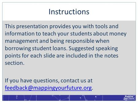 Instructions This presentation provides you with tools and information to teach your students about money management and being responsible when borrowing.
