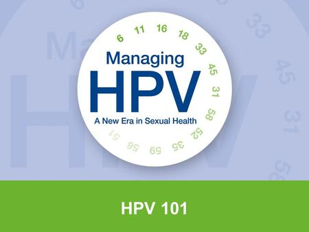 HPV 101. What is HPV? HPV stands for human papillomavirus. There are more than 100 types of HPV. HPV is so common that three out of four people will have.