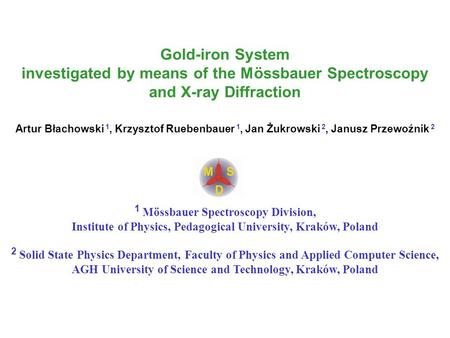 Gold-iron System investigated by means of the Mössbauer Spectroscopy and X-ray Diffraction Artur Błachowski 1, Krzysztof Ruebenbauer 1, Jan Żukrowski 2,