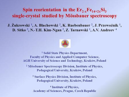 Spin reorientation in the Er 2-x Fe 14+2x Si 3 single-crystal studied by Mössbauer spectroscopy J. Żukrowski 1, A. Błachowski 2, K. Ruebenbauer 2, J. Przewoźnik.