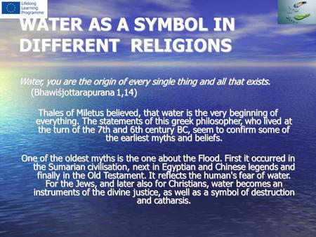 WATER AS A SYMBOL IN DIFFERENT RELIGIONS Water, you are the origin of every single thing and all that exists. (Bhawiśjottarapurana 1,14) Thales of Miletus.