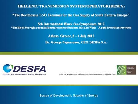 HELLENIC TRANSMISSION SYSTEM OPERATOR (DESFA) The Revithoussa LNG Terminal for the Gas Supply of South Eastern Europe. 5th International Black Sea Symposium.