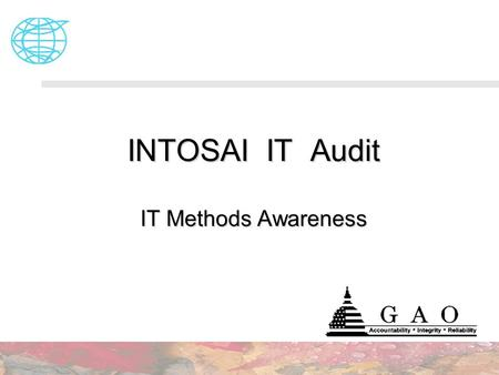 INTOSAI IT Audit IT Methods Awareness. Outline Scope Overview It Methods Methods Description Methods Usage Audit Reporting.