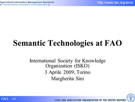 FAO 1/70  Semantic Technologies at FAO International Society for Knowledge Organization (ISKO) 3 Aprile 2009, Torino Margherita.