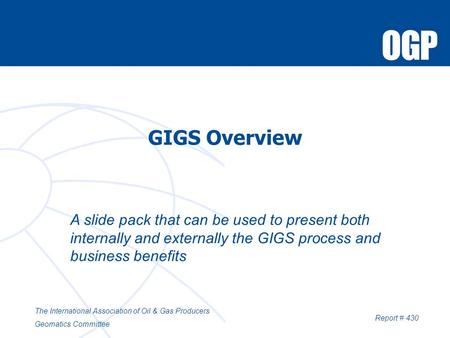 GIGS Overview A slide pack that can be used to present both internally and externally the GIGS process and business benefits The International Association.