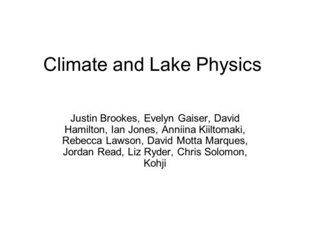 Climate and Lake Physics Justin Brookes, Evelyn Gaiser, David Hamilton, Ian Jones, Anniina Kiiltomaki, Rebecca Lawson, David Motta Marques, Jordan Read,