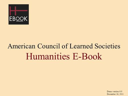 American Council of Learned Societies Humanities E-Book Demo version 6.0 December 16, 2011.