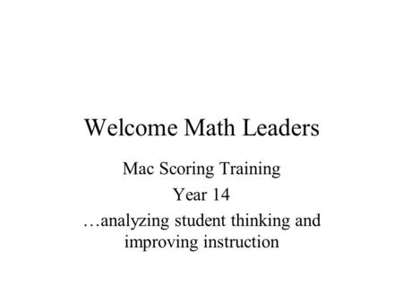 Welcome Math Leaders Mac Scoring Training Year 14 …analyzing student thinking and improving instruction.