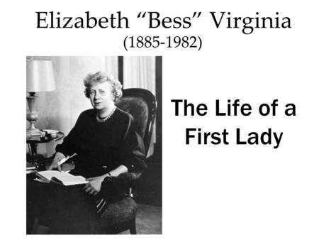 Elizabeth Bess Virginia The Life of a First Lady (1885-1982)