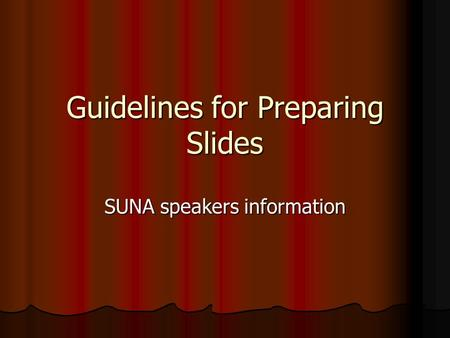 Guidelines for Preparing Slides SUNA speakers information.