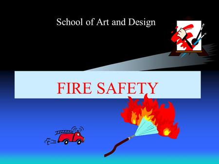 FIRE SAFETY School of Art and Design Steve Mitchell Fire Prevention Officer Urbana Fire Rescue.