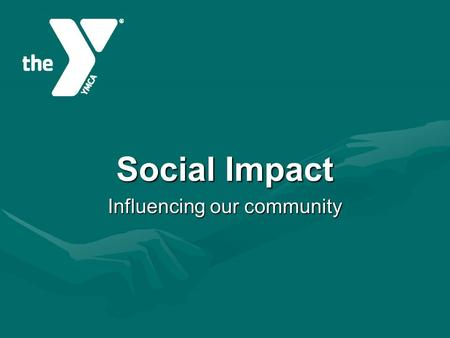 Social Impact Influencing our community. Ys Belong to the Community Our Y is created by the communityOur Y is created by the community Lead by a board.
