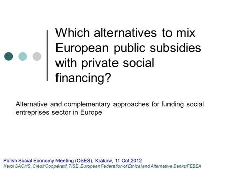 Which alternatives to mix European public subsidies with private social financing? Alternative and complementary approaches for funding social entreprises.