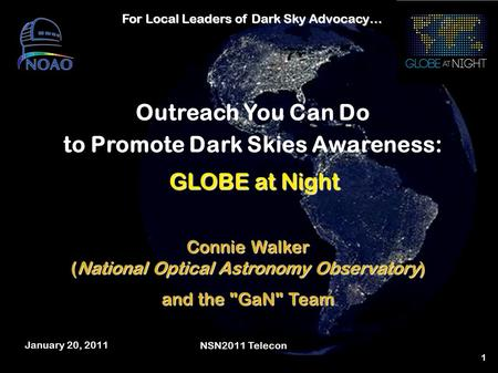 1 Outreach You Can Do to Promote Dark Skies Awareness: Connie Walker (National Optical Astronomy Observatory) and the GaN Team GLOBE at Night For Local.