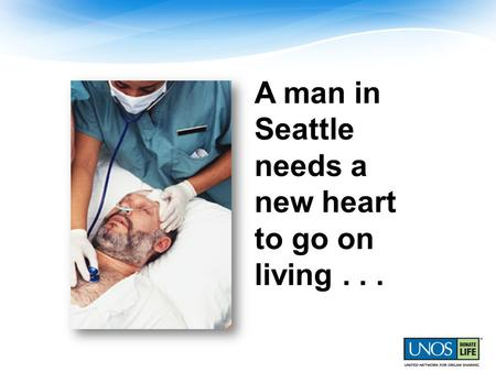 A man in Seattle needs a new heart to go on living...