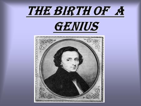 The birth of a genius.