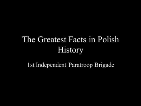 The Greatest Facts in Polish History 1st Independent Paratroop Brigade.
