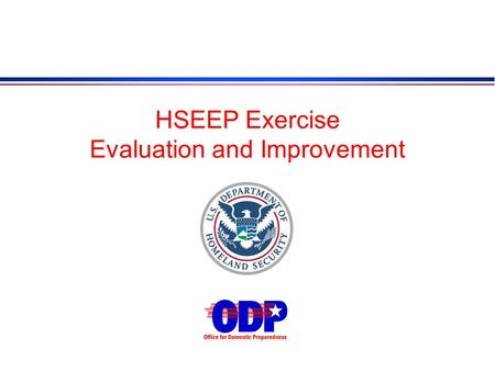 HSEEP Exercise Evaluation and Improvement. ODPs Mission q Primary responsibility within the executive branch to build and sustain the preparedness of.