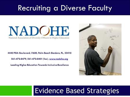 Evidence Based Strategies Recruiting a Diverse Faculty 4440 PGA Boulevard, #600, Palm Beach Gardens, FL, 33410 561-472-8479, 561-472-8401 (fax), www.nadohe.orgwww.nadohe.org.