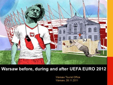 Warsaw before, during and after UEFA EURO 2012 Warsaw Tourist Office Warsaw, 26.11.2011.