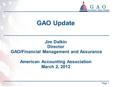 GAO Update Jim Dalkin Director GAO/Financial Management and Assurance American Accounting Association March 2, 2012 Page 1.