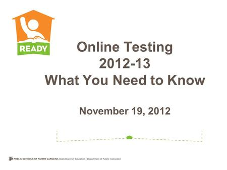 Online Testing 2012-13 What You Need to Know November 19, 2012.