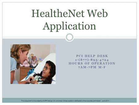 PCI HELP DESK 1-(877)-895-4724 HOURS OF OPERATION 7AM-7PM M-F HealtheNet Web Application This document is the property of APP Design, Inc. and may not.