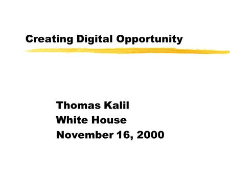 Creating Digital Opportunity Thomas Kalil White House November 16, 2000.