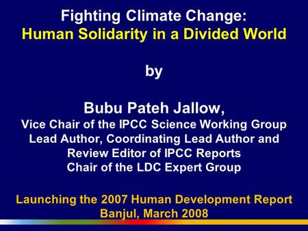 Fighting Climate Change: Human Solidarity in a Divided World by Bubu Pateh Jallow, Vice Chair of the IPCC Science Working Group Lead Author, Coordinating.