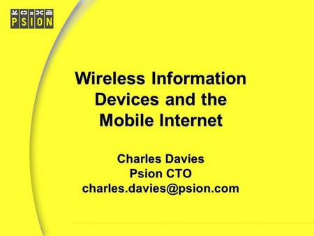 Wireless Information Devices and the Mobile Internet Charles Davies Psion CTO