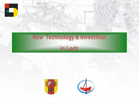 New Technology & Investition in Lodz. 1.Why Lodz ? 2.New Investment 3.New Technology.