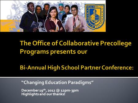 Changing Education Paradigms December 19 th, 12pm-3pm Highlights and our thanks!