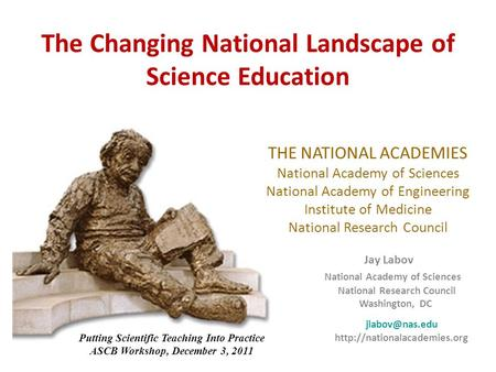 The Changing National Landscape of Science Education THE NATIONAL ACADEMIES National Academy of Sciences National Academy of Engineering Institute of Medicine.