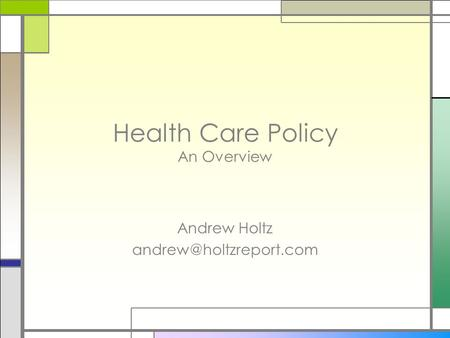 Health Care Policy An Overview Andrew Holtz