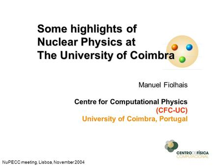 Manuel Fiolhais Centre for Computational Physics (CFC-UC) University of Coimbra, Portugal Some highlights of Nuclear Physics at The University of Coimbra.