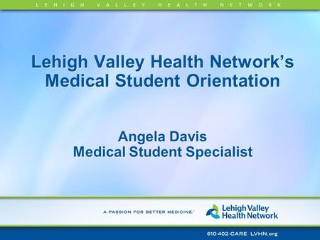 Lehigh Valley Health Networks Medical Student Orientation Angela Davis Medical Student Specialist.
