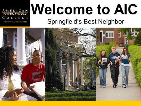 Welcome to AIC Springfields Best Neighbor. Location Operations Capital Location Operations Capital 3 Phases of Planning.
