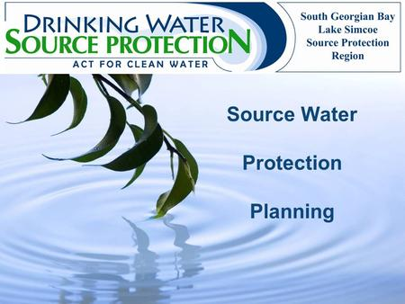 Source Water Protection Planning. What is Source Water / Protection? Source water is untreated water from streams, lakes, rivers or underground aquifers.
