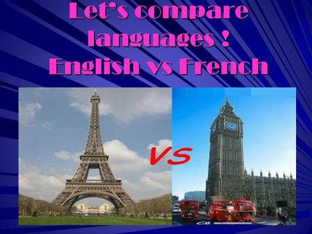 Lets compare languages ! English vs French. English is spoken in many countries :