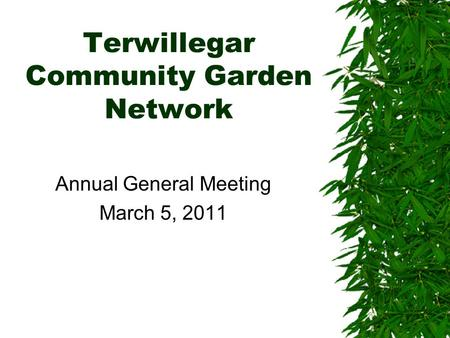Terwillegar Community Garden Network Annual General Meeting March 5, 2011.