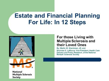 Estate and Financial Planning For Life: In 12 Steps For those Living with Multiple Sclerosis and their Loved Ones By: Martin M. Shenkman, JD, and Nicholas.
